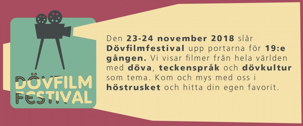 Den 23-24 november 2018 slår Dövfilmfestival upp portarna för 19:e gången. Vi visar filmer från hela världen med döva, teckenspråk och dövkultur som tema. Kom och mys med oss i höstrusket och hitta din egen favorit.
